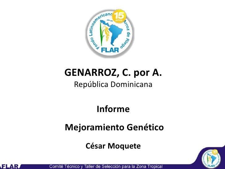 GENARROZ, C. por A.<br />República Dominicana<br />Informe<br /> Mejoramiento Genético<br />César Moquete<br />