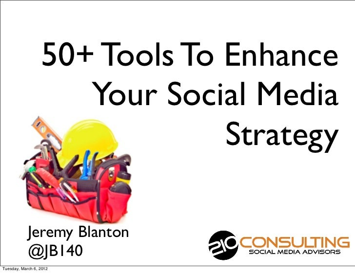 50+ Tools To Enhance                     Your Social Media                               Strategy            Jeremy Blanto...