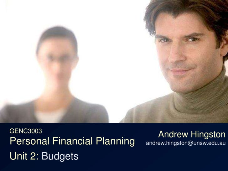 GENC3003Personal Financial Planning<br />Andrew Hingstonandrew.hingston@unsw.edu.au<br />Unit 2: Budgets<br />