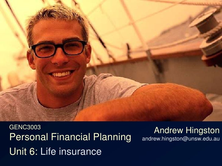 GENC3003Personal Financial Planning<br />Andrew Hingstonandrew.hingston@unsw.edu.au<br />Unit 6: Life insurance<br />