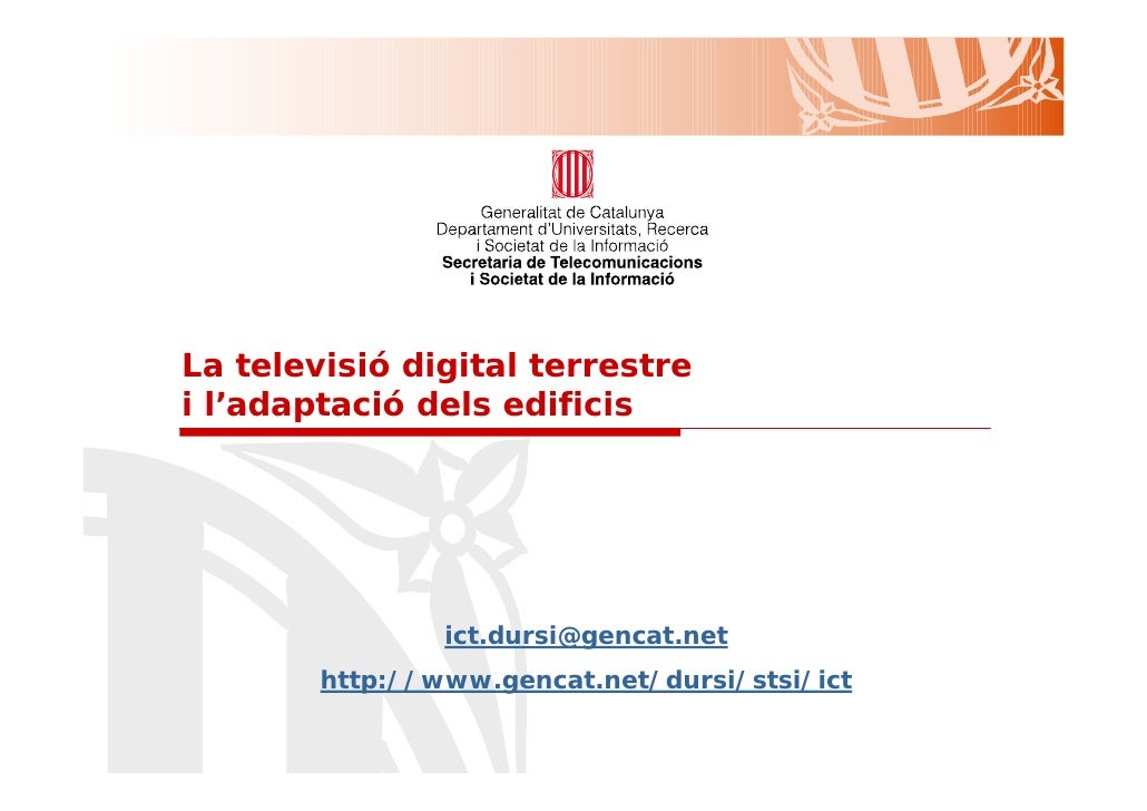La televisió digital terrestre i l'adaptació dels edificis                     ict.dursi@gencat.net         http://www.gen...