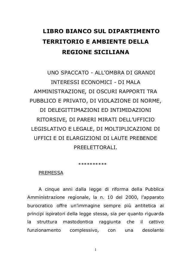 1 LIBRO BIANCO SUL DIPARTIMENTO TERRITORIO E AMBIENTE DELLA REGIONE SICILIANA UNO SPACCATO - ALL'OMBRA DI GRANDI INTERESSI...