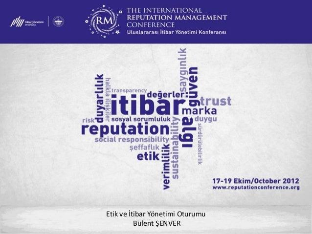 Uluslararası İtibar Yönetimi Konferansı 2012-Gençlerin Gözüyle Etik- Bülent Şenver