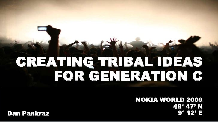 Creating Tribal Ideas for Gen C  - By Dan Pankraz for Nokia World '09
