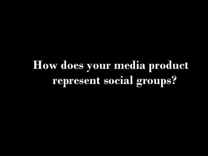 How does your media product  represent social groups?