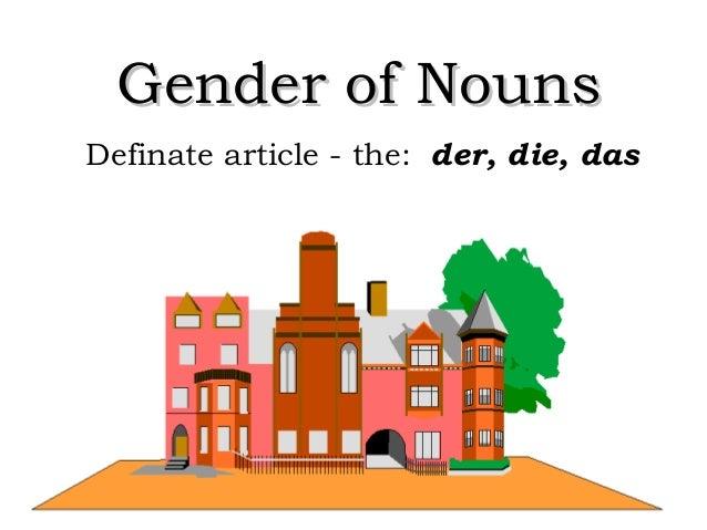 Gender of Nouns Definate article - the: der, die, das