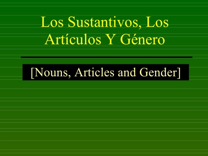 Los Sustantivos, Los Art ículos Y Género [Nouns, Articles and Gender]