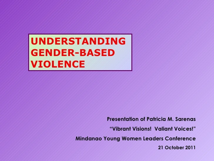 "UNDERSTANDING GENDER-BASED VIOLENCE Presentation of Patricia M. Sarenas "" Vibrant Visions!  Valiant Voices!"" Mindanao Youn..."