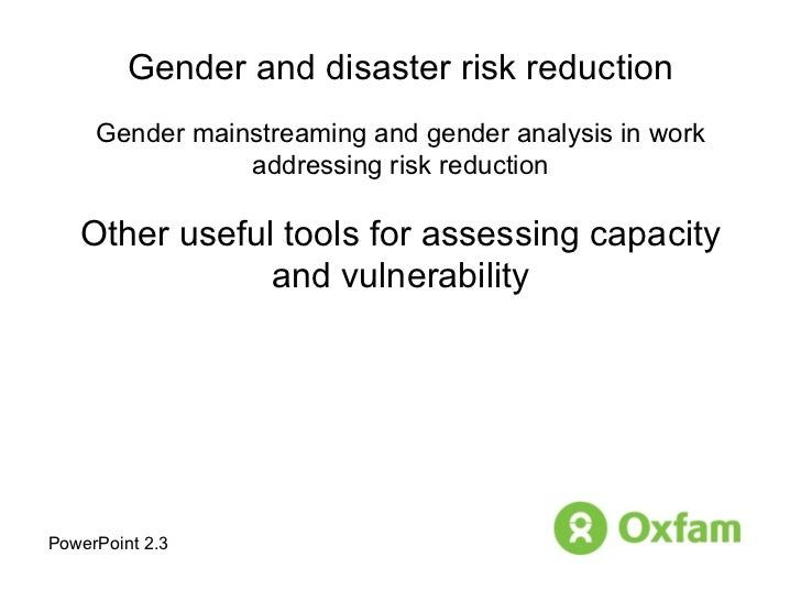 Gender mainstreaming and gender analysis in work addressing risk reduction: Other useful tools for assessing capacity and vulnerability