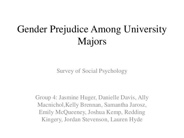 Gender Prejudice Among University Majors<br />Survey of Social Psychology<br />Group 4: Jasmine Huger, Danielle Davis, All...