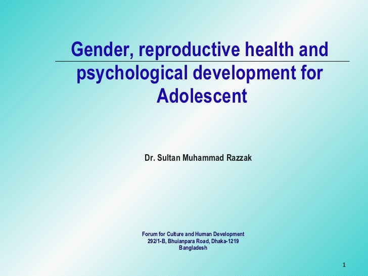 Gender, reproductive health and  psychological development for  Adolescent Dr. Sultan Muhammad Razzak Forum for Culture an...
