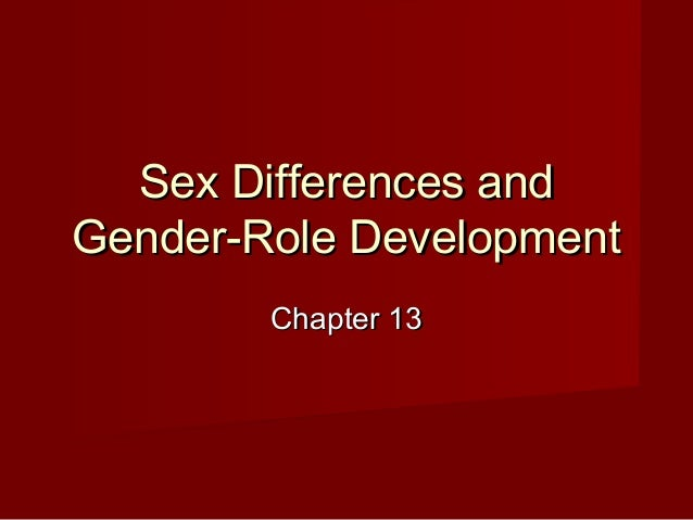 Sex Differences and Gender-Role Development Chapter 13