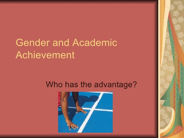 Gender and Academic Achievement Who has the advantage?