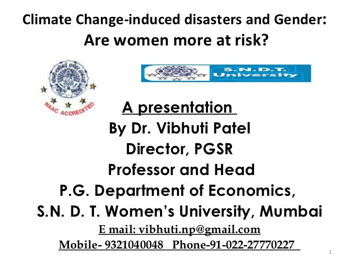 Climate Change-induced disasters and Gender :  Are women more at risk?   A presentation  By Dr. Vibhuti Patel Director, PG...