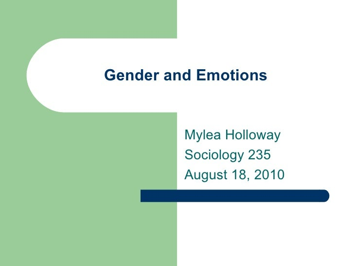 Gender and Emotions Mylea Holloway  Sociology 235 August 18, 2010