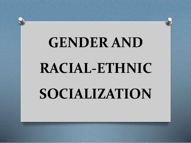 gender and racial socialization Correlates of african american and latino parents' messages to children about ethnicity and race: a comparative study of racial socialization american journal of community psychology , 31 , 15-33.