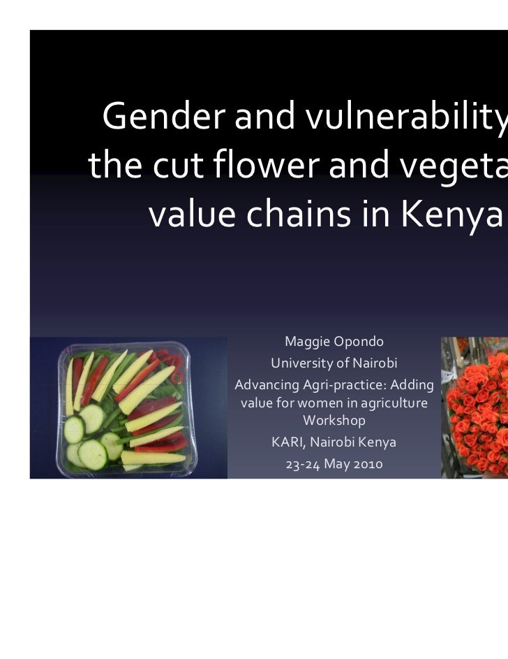 Gender and vulnerability inthe cut flower and vegetable    value chains in Kenya                Maggie Opondo             ...