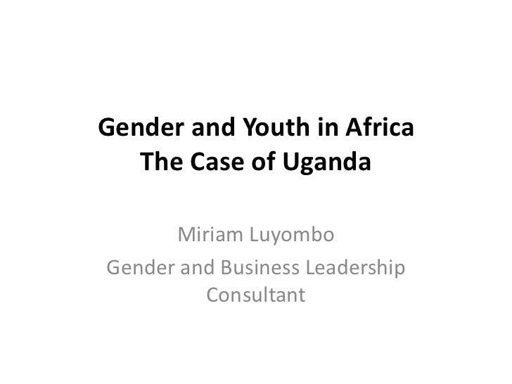 Gender and Youth in Africa   The Case of Uganda      Miriam LuyomboGender and Business Leadership         Consultant