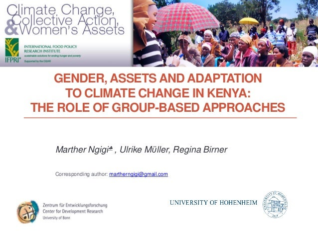 GENDER, ASSETS AND ADAPTATION TO CLIMATE CHANGE IN KENYA: THE ROLE OF GROUP-BASED APPROACHES Marther Ngigi , Ulrike Mϋlle...