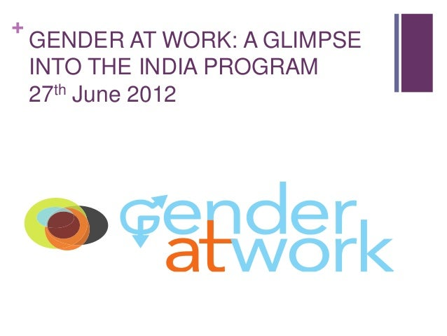 +  GENDER AT WORK: A GLIMPSE INTO THE INDIA PROGRAM 27th June 2012