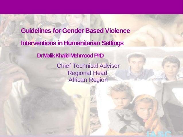 Guidelines for Gender Based ViolenceInterventions in Humanitarian Settings     Dr Malik Khalid Mehmood PhD             Chi...