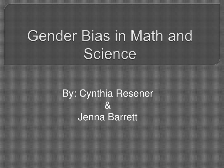 Gender Bias in Math and Science<br />By: Cynthia Resener<br />&<br />Jenna Barrett<br />