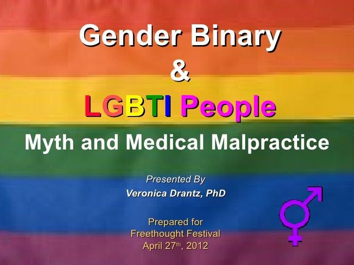 Gender Binary         &    LGBTI PeopleMyth and Medical Malpractice             Presented By         Veronica Drantz, PhD ...
