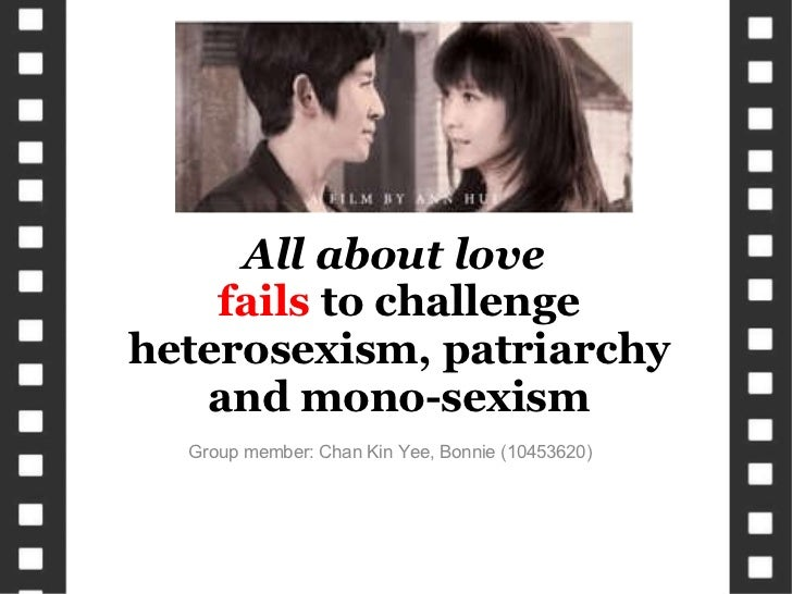 Group member: Chan Kin Yee, Bonnie (10453620) All about love  fails  to challenge heterosexism, patriarchy and mono-sexism