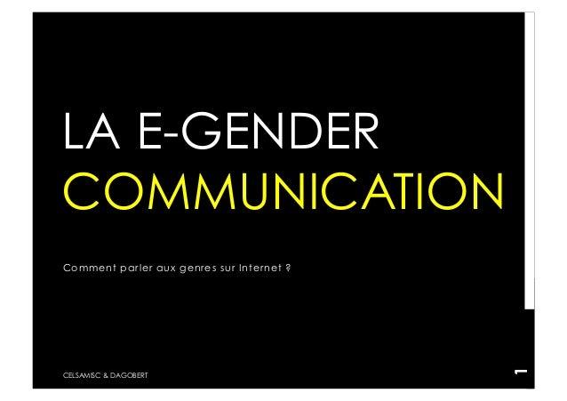 LA E-GENDERCOMMUNICATIONComment parler aux genres sur Inter net ?                                            1CELSAMISC & ...