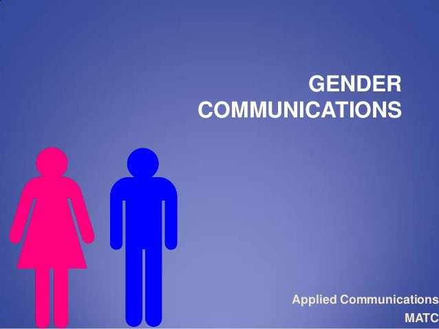 communication and gendered communication The goal in gender communication is not change the style of communication but to adapt to the differences there are certain patterns of behavior that each gender tends to display, however this is not to state that all men and all women have certain characteristics.