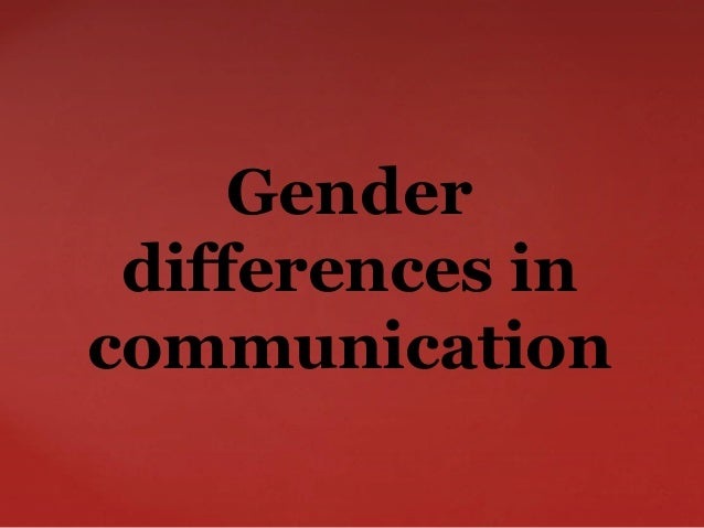 an analysis of the gender differences in communication A lot of media attention has been devoted to the idea that women and men communicate very differently—in fact, it is sometimes stated that women and men communicate so differently from one another that they must come from different planets although at times differences in women's and men's communication styles seem to be constant and overwhelming, they are really quite minor.