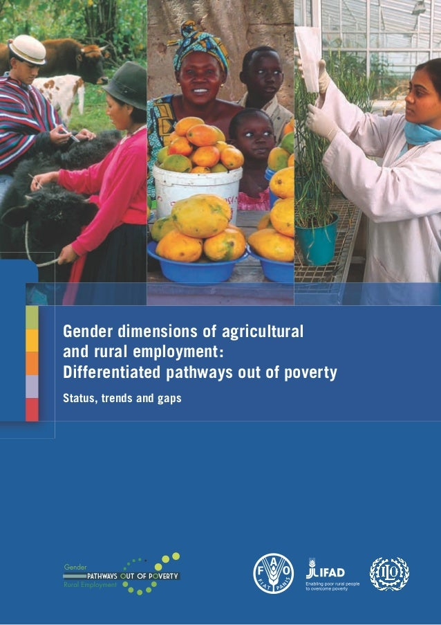 Gender dimensions of agriculturaland rural employment:Differentiated pathways out of povertyStatus, trends and gaps
