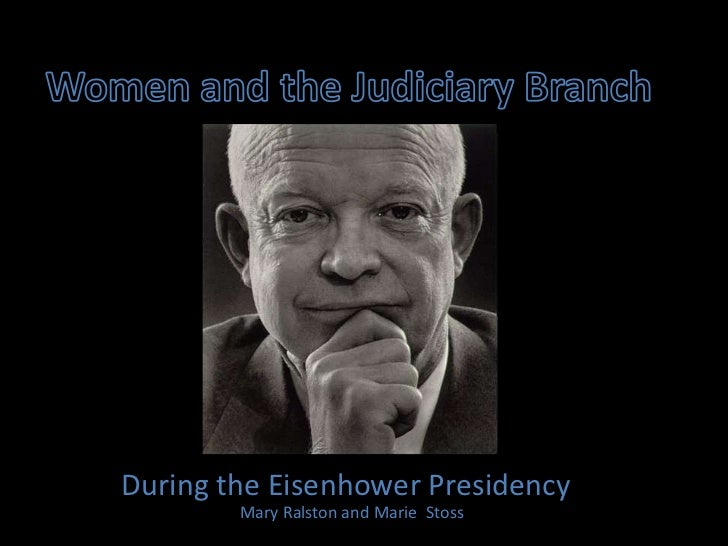 Women and the Judiciary Branch<br />During the Eisenhower Presidency<br />Mary Ralston and Marie  Stoss<br />