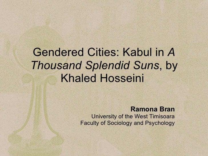 Gendered Cities: Kabul in  A Thousand Splendid Suns , by Khaled Hosseini   Ramona Bran University of the West Timisoara Fa...