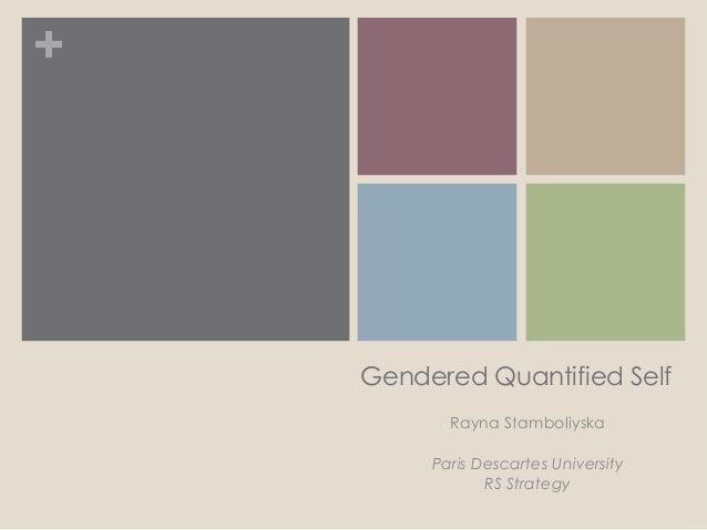+  Gendered Quantified Self Rayna Stamboliyska Paris Descartes University RS Strategy