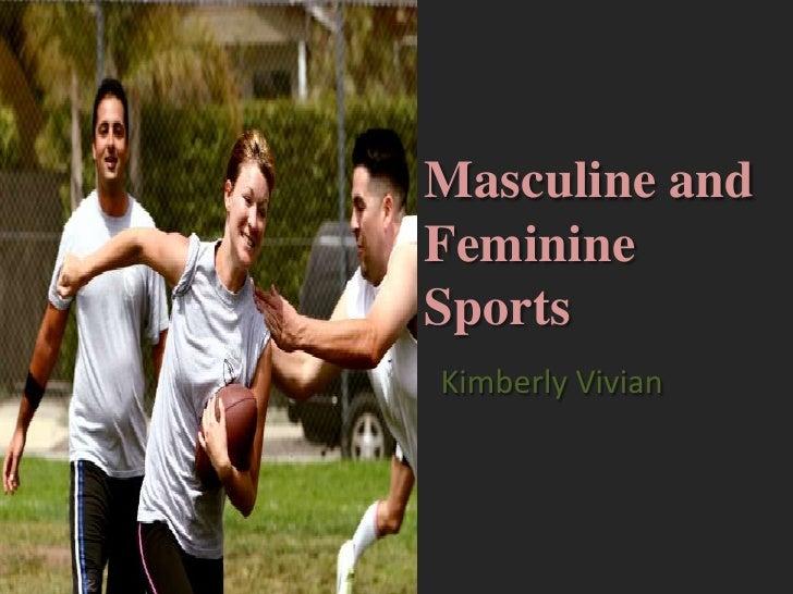 Masculine andFeminine Sports<br />Kimberly Vivian<br />