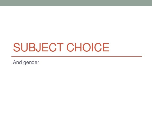 gender and subject choice essay Gender and the career choice process:  all use subject to jstor terms and conditions career choice 1693 gender and career choice processes.
