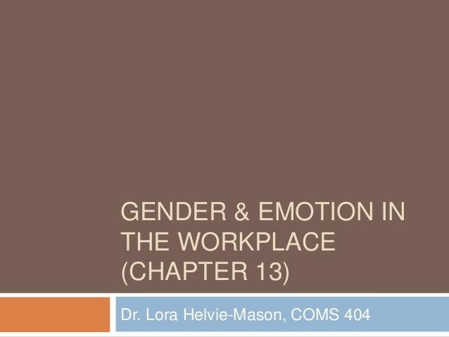 GENDER & EMOTION INTHE WORKPLACE(CHAPTER 13)Dr. Lora Helvie-Mason, COMS 404
