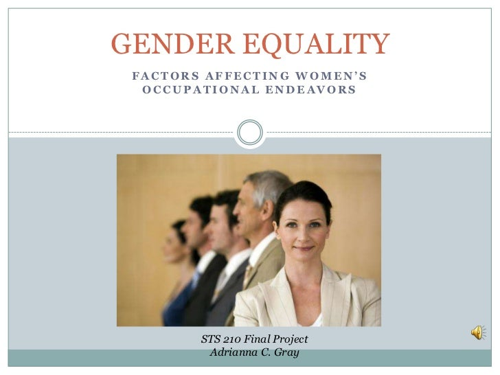 GENDER EQUALITY<br />Factors Affecting Women's Occupational Endeavors<br />STS 210 Final ProjectAdrianna C. Gray<br />
