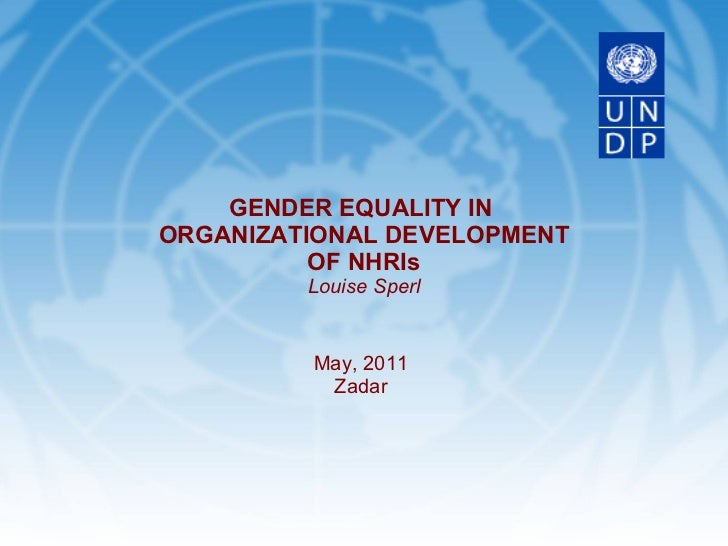 May, 2011 Zadar GENDER EQUALITY IN  ORGANIZATIONAL DEVELOPMENT OF NHRIs Louise Sperl