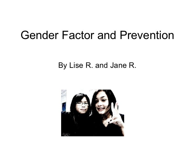 Gender Factor and Prevention By Lise R. and Jane R.