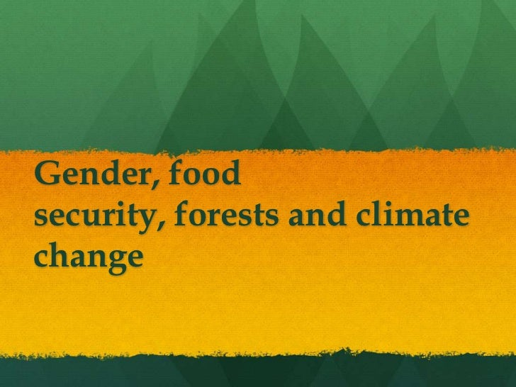 Gender, foodsecurity, forests and climatechange