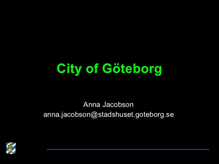 City of Göteborg Anna Jacobson [email_address]
