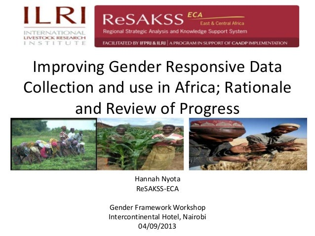 Improving Gender Responsive Data Collection and use in Africa; Rationale and Review of Progress Hannah Nyota ReSAKSS-ECA G...
