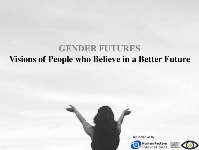 GENDER FUTURES Visions of People who Believe in a Better Future  An initiative by: