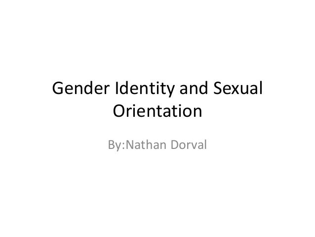 Gender Identity and Sexual Orientation By:Nathan Dorval