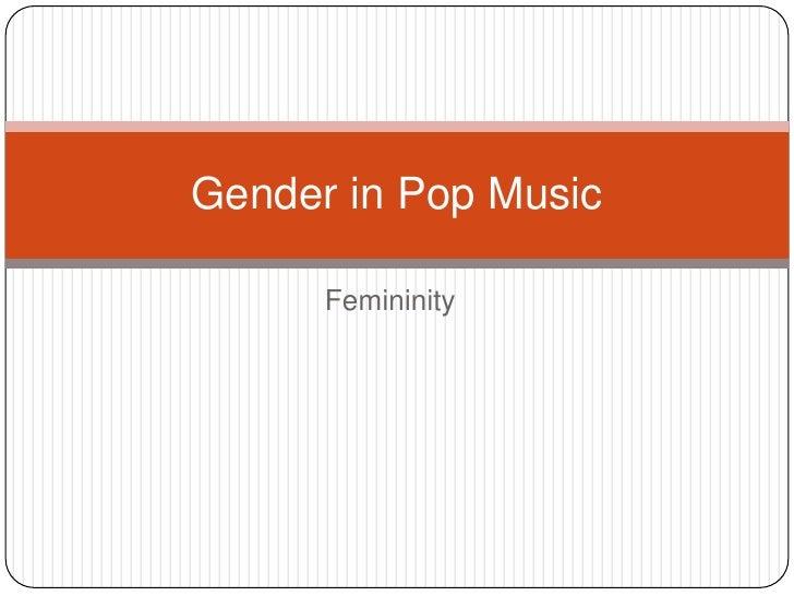 Femininity<br />Gender in Pop Music<br />