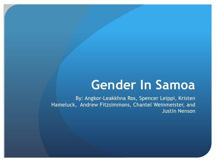 Gender In Samoa<br />By: Angkor-LeakkhnaRos, Spencer Leippi, Kristen Hameluck,  Andrew Fitzsimmons, ChantelWeinmeister, an...