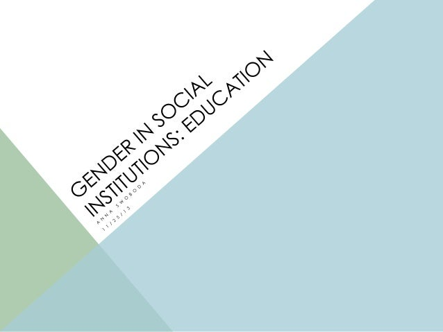 EDUCATION AS A SOCIAL INSTITUTION    Education historically has had a large role in teaching and reinforcing gender ident...
