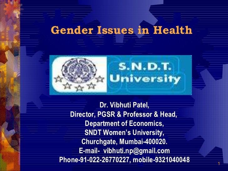 Gender Issues in Health Dr. Vibhuti Patel, Director, PGSR & Professor & Head,  Department of Economics, SNDT Women's Unive...